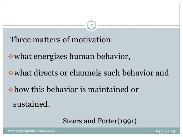 Three matters of motivation: what energizes human behavior, what directs or channels such behavior and how this behavio...
