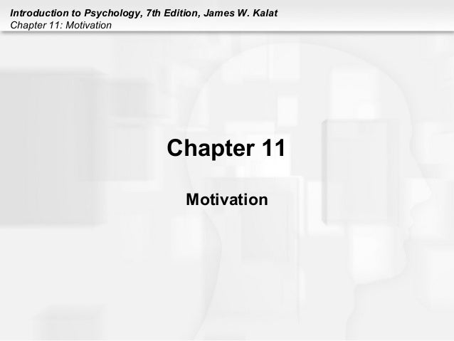 Introduction to Psychology, 7th Edition, James W. Kalat Chapter 11: Motivation Chapter 11 Motivation