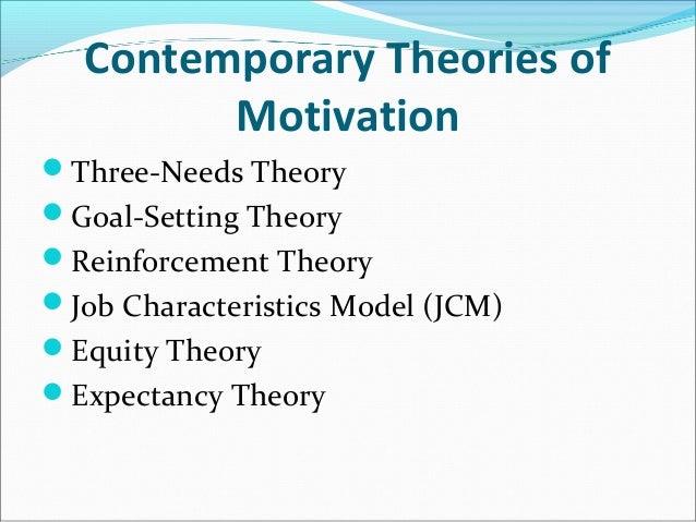 what are some contemporary theories of motivation Behavioral psychologists have developed various theories about motivation in an attempt to better understand and control human behavior a basic understanding of three major motivation theories helps us to see how motivation can be applied in the workplace.