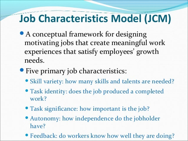 the job characteristic model and internal motivation Ob characteristic model and internal motivation  job characteristics model helps the employee on enriched their jobs by using the five core job characteristics.