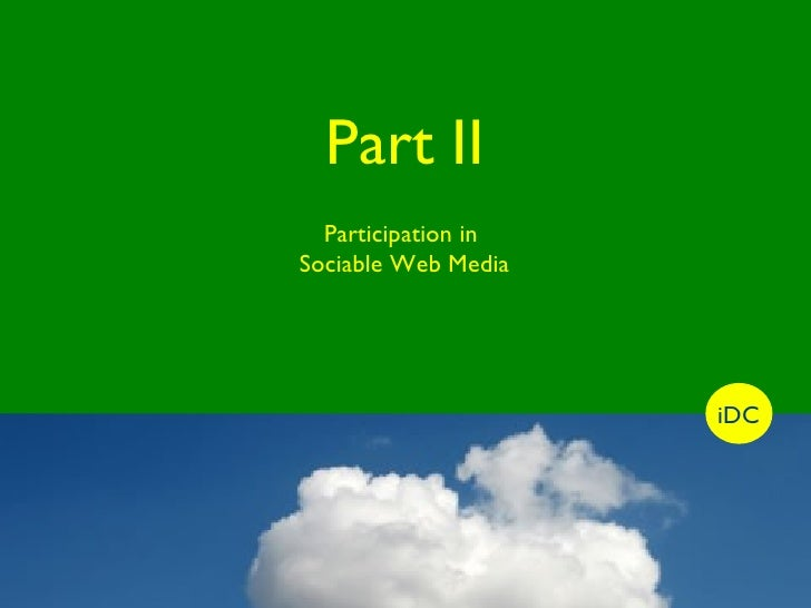 iDC Part II Participation in  Sociable Web Media