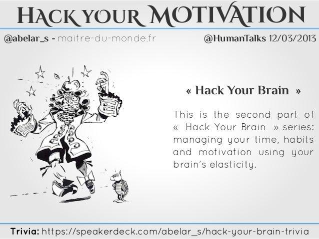 @abelar_s - maitre-du-monde.frhAcK yOuR MOtiVAtiOn« Hack Your Brain »This is the second part of«  Hack Your Brain  » ser...