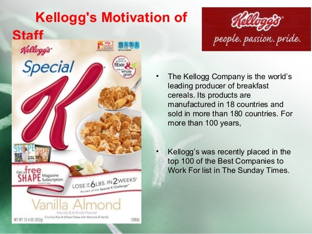 kellogg motivation motivation case study: kellogg's essay sample taylor frederick taylor was associated with what has become known as 'scientific management' taylor believed that monetary reward was an important motivating factor.