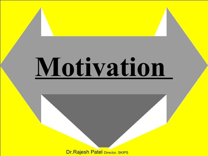 Motivation  Dr.Rajesh Patel  Director, SKIPS