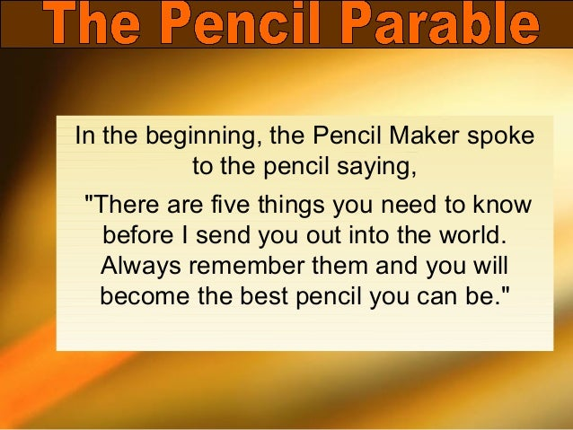 """In the beginning, the Pencil Maker spoke           to the pencil saying,""""There are five things you need to know  before I ..."""
