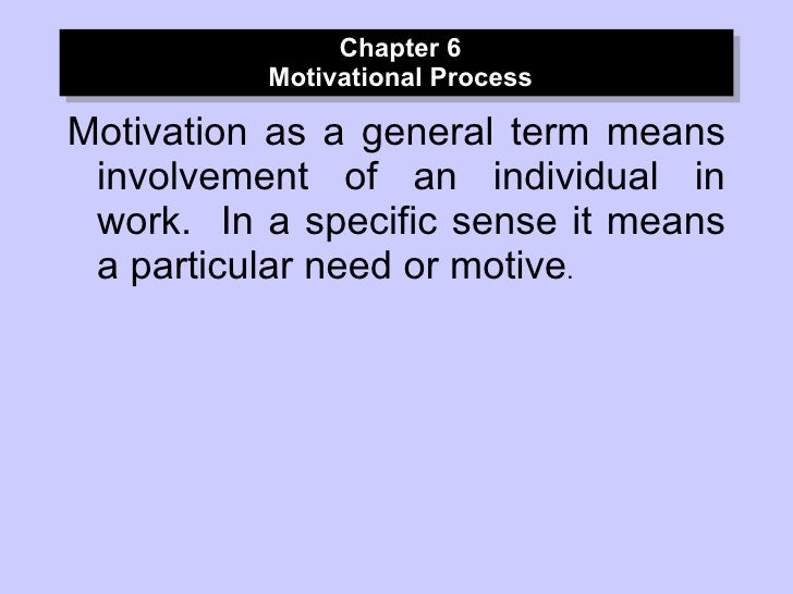 Chapter 6 Motivational Process <ul><li>Motivation as a general term means involvement of an individual in work.  In a spec...
