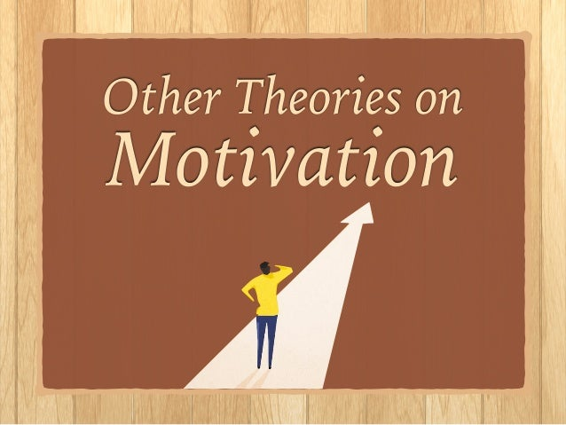 theories motivation 1 Goal1 there are various theories of motivation  the expectancy theory of motivation as developed by victor vroom is a process theory of motivation.