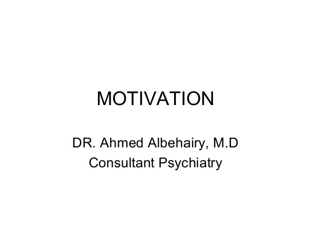 MOTIVATION DR. Ahmed Albehairy, M.D Consultant Psychiatry