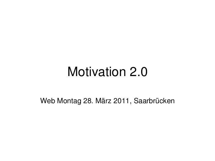 Motivation 2.0<br />Web Montag 28. März 2011, Saarbrücken<br />