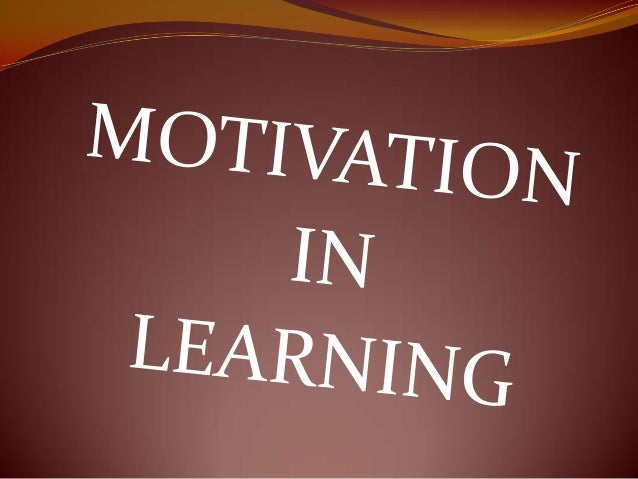 CONTENT MOTIVATION IN LEARNING What is students' motivation ? What Factors Influence the Development of students' motiva...