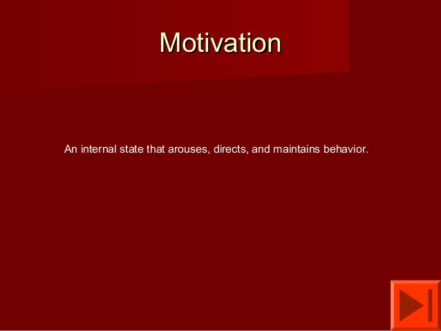 Motivation  An internal state that arouses, directs, and maintains behavior.