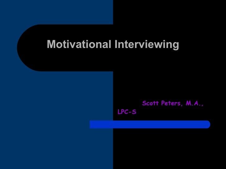 Motivational Interviewing Scott Peters, M.A., LPC-S