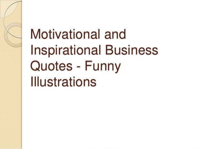 Humor Inspirational Quotes: Motivational And Inspirational Business Quotes