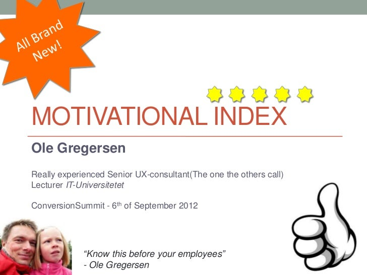 MOTIVATIONAL INDEXOle GregersenReally experienced Senior UX-consultant(The one the others call)Lecturer IT-UniversitetetCo...