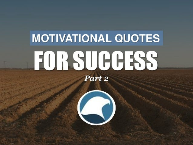 MOTIVATIONAL QUOTES  FOR SUCCESS  Part 2