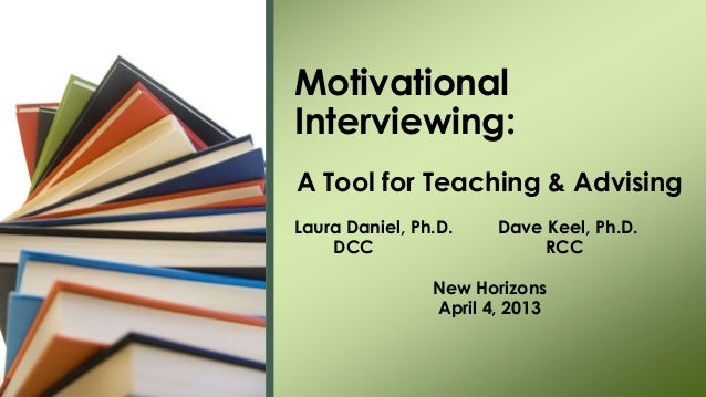 MotivationalInterviewing:A Tool for Teaching & AdvisingLaura Daniel, Ph.D.    Dave Keel, Ph.D.    DCC                    R...