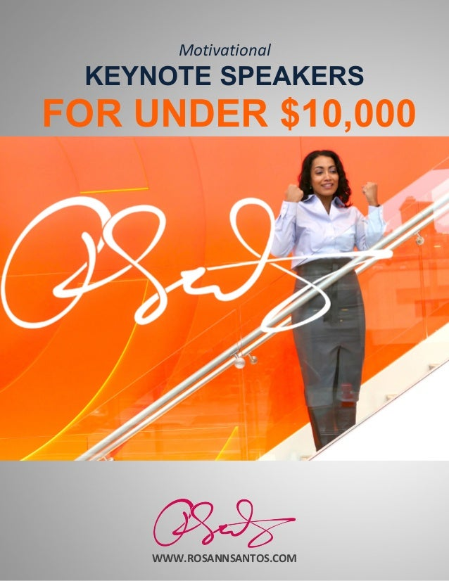 WWW.ROSANNSANTOS.COM Motivational KEYNOTE SPEAKERS FOR UNDER $10,000