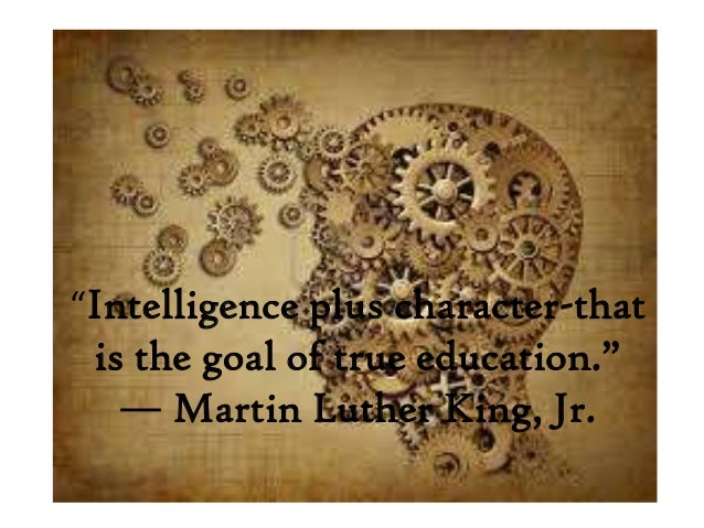 """""""Intelligence plus character-that is the goal of true education.""""   ― Martin Luther King, Jr."""