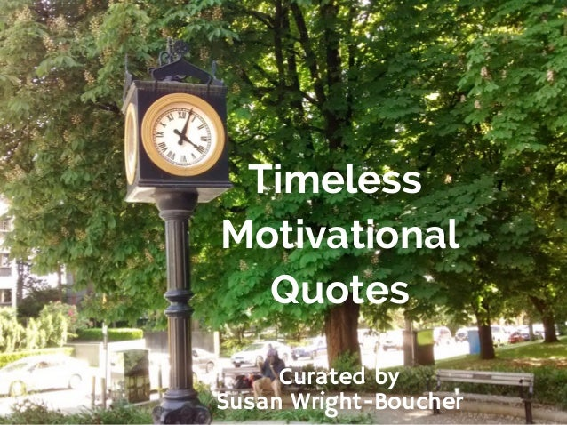 Timeless Motivational Quotes Curated by Susan Wright-Boucher
