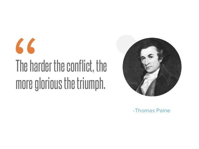"""Thehardertheconflict,the moregloriousthetriumph. -Thomas Paine """" 9"""