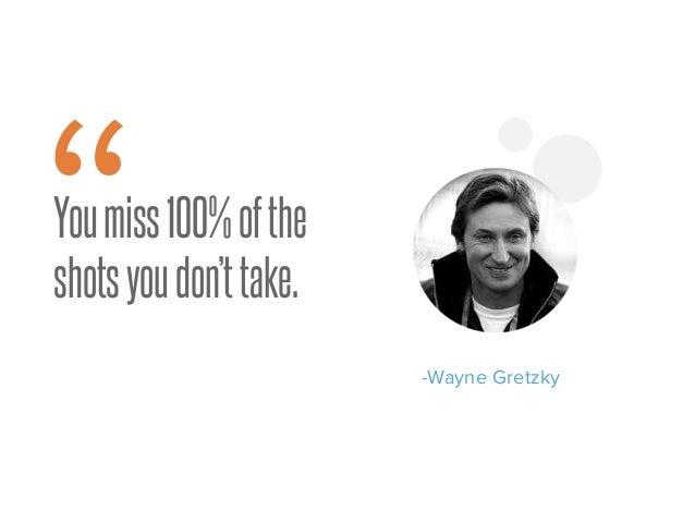 """Youmiss100%ofthe shotsyoudon'ttake. -Wayne Gretzky """" 9"""