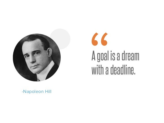 "Agoalisadream withadeadline. -Napoleon Hill """