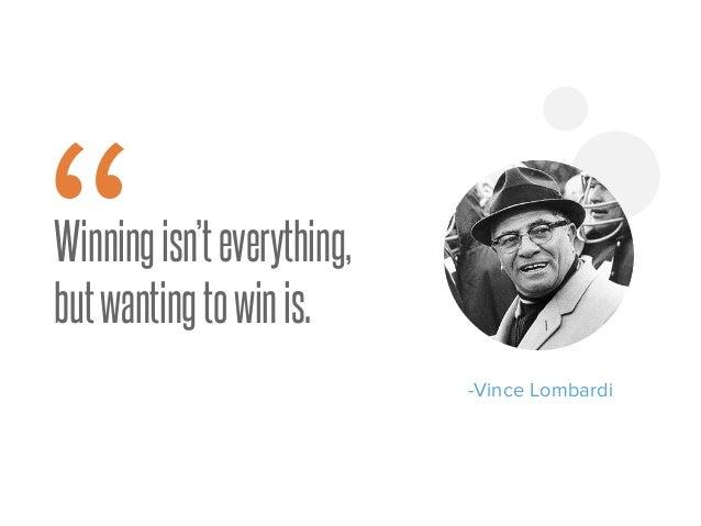 "Winningisn'teverything, butwantingtowinis. -Vince Lombardi """