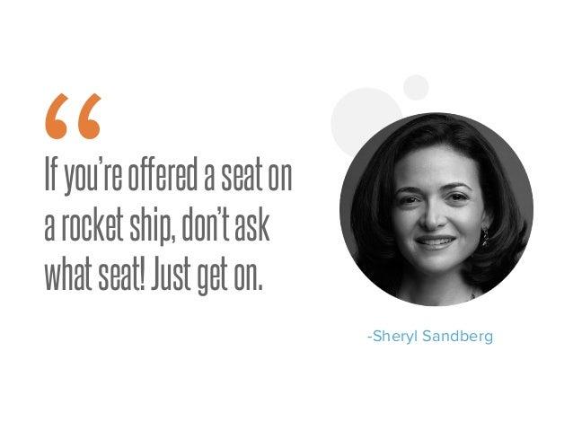 """Ifyou'reofferedaseaton arocketship,don'task whatseat!Justgeton. -Sheryl Sandberg """""""