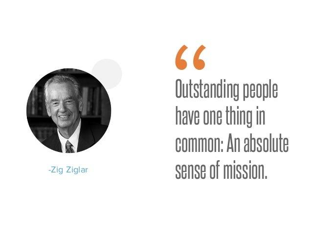 """Outstandingpeople haveonethingin common:Anabsolute senseofmission.-Zig Ziglar """""""