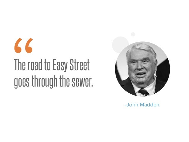 """Famous John Madden Quotes: TheroadtoEasyStreet Goesthroughthesewer."""" -John Madden"""