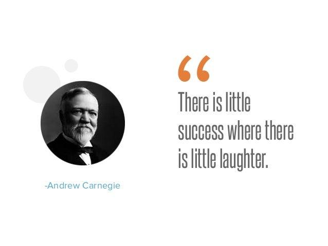 "Thereislittle successwherethere islittlelaughter. -Andrew Carnegie """