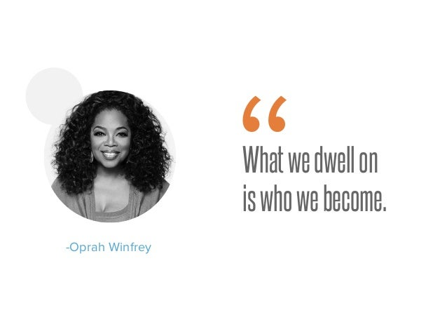 "Best Oprah Quotes Whatwedwellon iswhowebecome.  Oprah Winfrey "" Best Oprah Quotes"