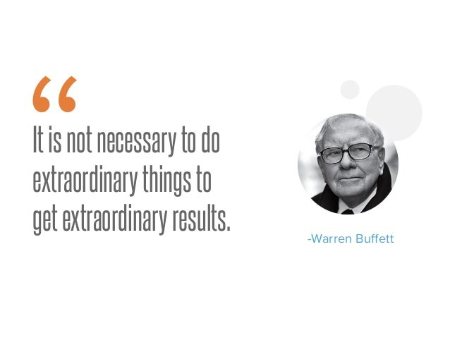 "Itisnotnecessarytodo extraordinarythingsto getextraordinaryresults. "" -Warren Buffett"