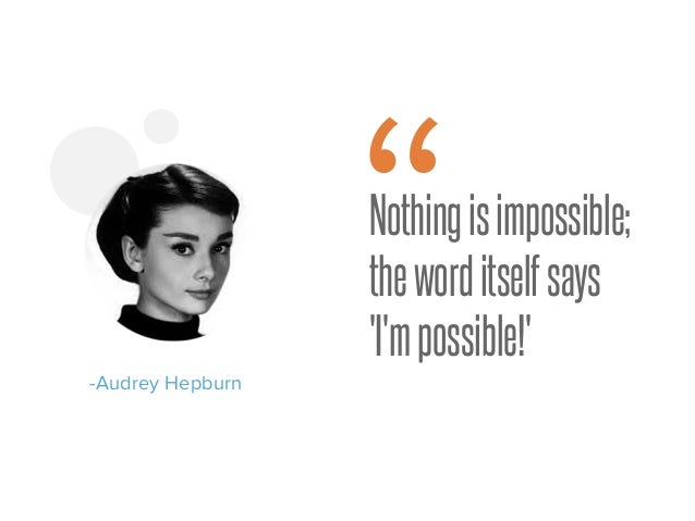 "Nothingisimpossible; theworditselfsays 'I'mpossible!' -Audrey Hepburn """