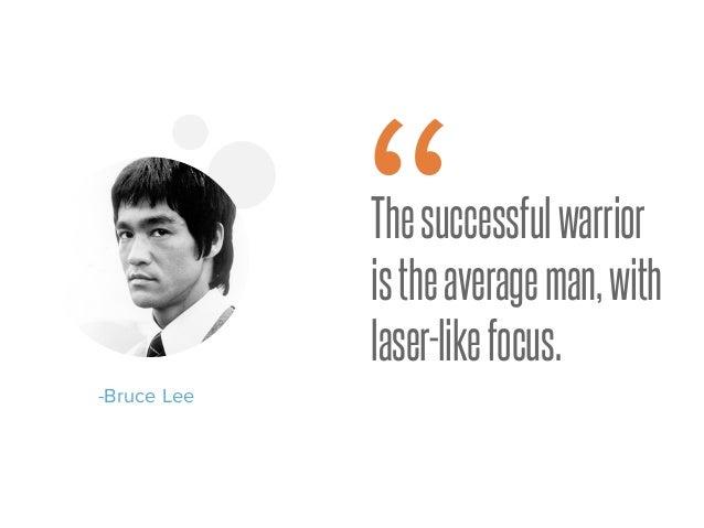 "Thesuccessfulwarrior istheaverageman,with laser-likefocus. -Bruce Lee """