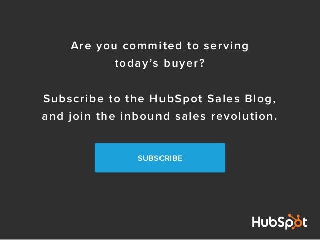 Are you commited to serving today's buyer? Subscribe to the HubSpot Sales Blog, and join the inbound sales revolution. SUB...