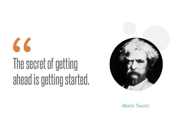 "Thesecretofgetting aheadisgettingstarted. -Mark Twain """