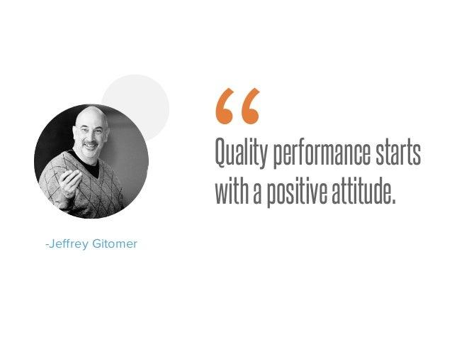 """Qualityperformancestarts withapositiveattitude. -Jeffrey Gitomer """""""