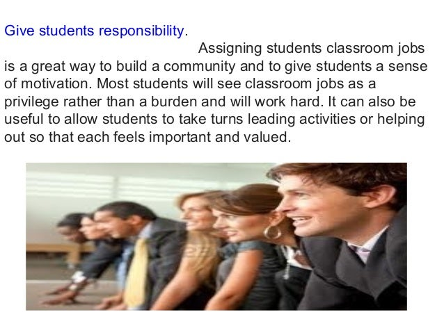 Give students responsibility. Assigning students classroom jobs is a great way to build a community and to give students a...