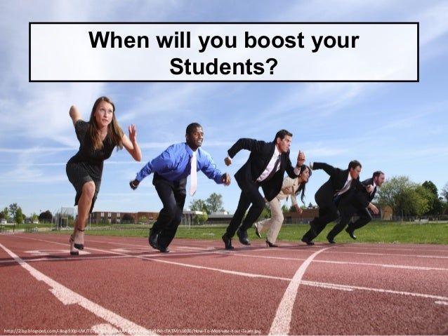 When will you boost your Students? http://2.bp.blogspot.com/-8ogi9J0p-LM/T07pc3hFuDI/AAAAAAAAABw/laBYkhcFATM/s1600/How-To-...