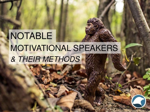NOTABLE MOTIVATIONAL SPEAKERS & THEIR METHODS