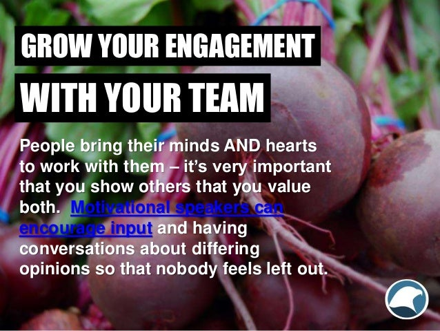People bring their minds AND hearts to work with them – it's very important that you show others that you value both. Moti...