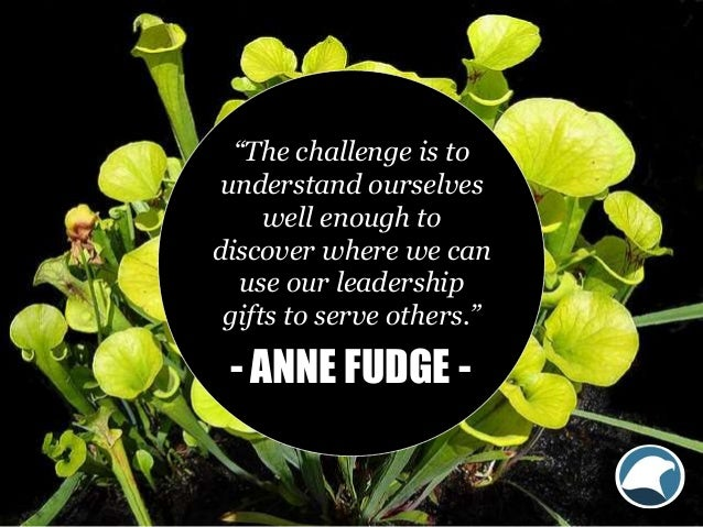 """""""The challenge is to understand ourselves well enough to discover where we can use our leadership gifts to serve others."""" ..."""