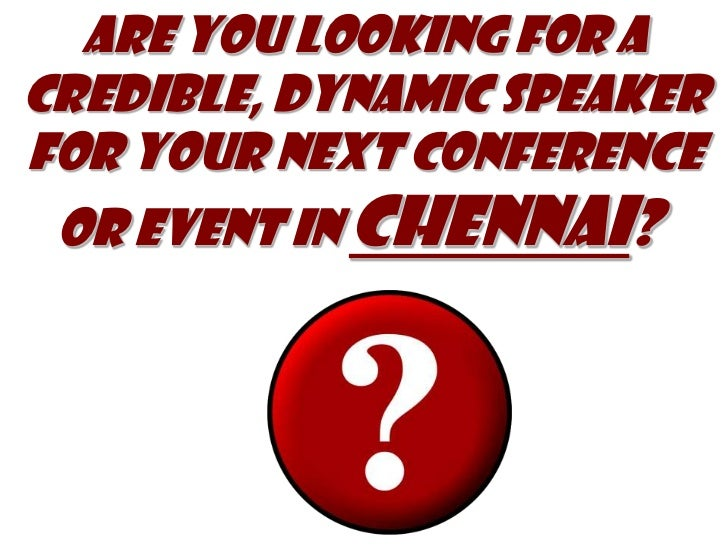 Are you looking for A credible, dynamic speaker for your next event in Chennai?<br />