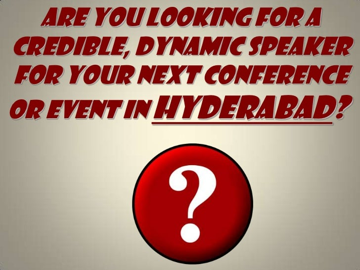 Are you looking for A credible, dynamic speaker for your next conference or event in Hyderabad?  <br />