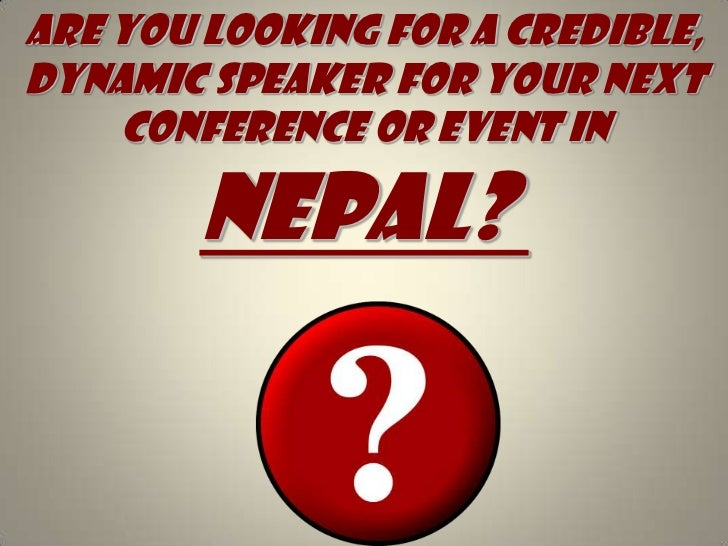 Are you looking for A credible, dynamic speaker for your next conference or event in NEPAL?<br />