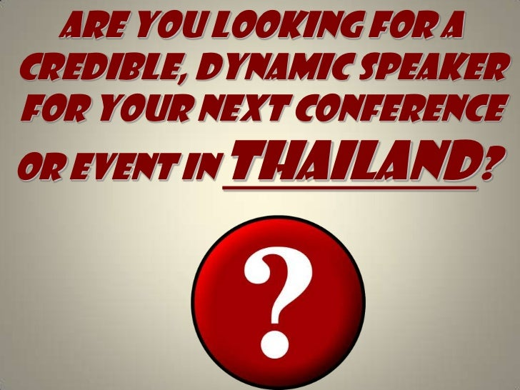 Are you looking for A credible, dynamic speaker for your next conference or event in Thailand?<br />