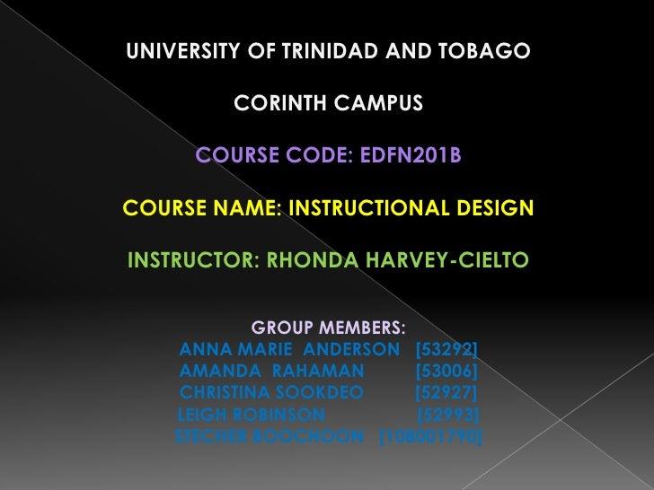 UNIVERSITY OF TRINIDAD AND TOBAGO         CORINTH CAMPUS      COURSE CODE: EDFN201BCOURSE NAME: INSTRUCTIONAL DESIGNINSTRU...
