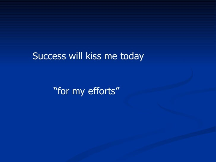 """Success will kiss me today """" for my efforts"""""""