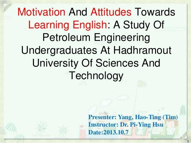 Motivation And Attitudes Towards Learning English: A Study Of Petroleum Engineering Undergraduates At Hadhramout Universit...